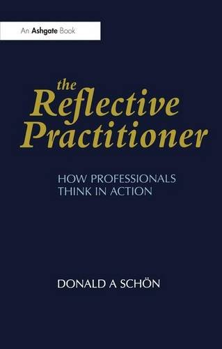 The Reflective Practitioner: How Professionals Think in Action (Arena)