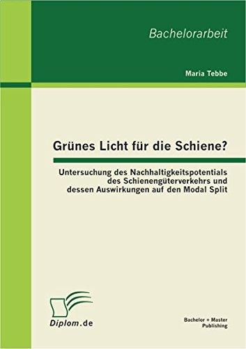 Grünes Licht für die Schiene? Untersuchung des Nachhaltigkeitspotentials des Schienengüterverkehrs und dessen Auswirkungen auf den Modal Split
