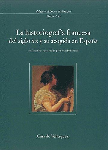 La historiografía francesa del siglo xx y su acogida en España (Collection de la Casa de Velázquez nº 80)