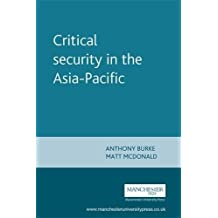 Critical security in the Asia-Pacific (New Approaches to Conflict Analysis)