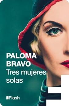 Tres mujeres solas (Flash) de [Bravo, Paloma]