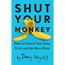 Shut Your Monkey: How to Control Your Inner Critic and Unleash Your Creativity