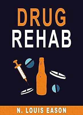 Drug Rehab: A Guide to Help You Overcome Drug Addiction, Alcoholism, and Quit Smoking (Drug Rehab, Quit Smoking, Alcoholism, Substance Abuse Treatment Book 1)