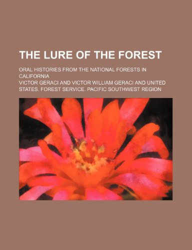 The lure of the forest; oral histories from the national forests in California