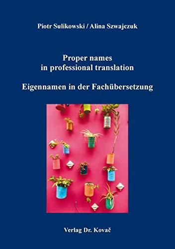 Proper names in professional translation / Eigennamen in der Fachübersetzung: Names of Polish academic institutions in English and German. A glossary ... / Studien zur Übersetzungswissenschaft)