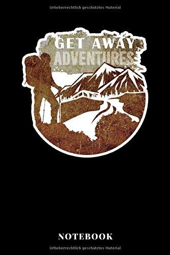 Get Away Adventures Notebook: A5 Liniertes Notizbuch für Outdoor Fans die gerne wandern oder klettern, als Geschenk zum Jahrestag, Valentinstag, Hochzeitstag oder Weihnachten - Outdoor-fan Klingen
