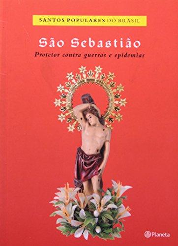 São Sebastião. Protetor Contra Guerras e Epidemias (Em Portuguese do Brasil)