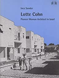 Lotte Cohn. Pioneer woman architect in Israel. Catalogue of buildings and projects.