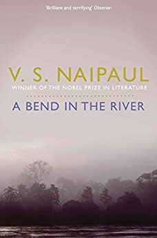 A Bend in the River by [Naipaul, V. S.]