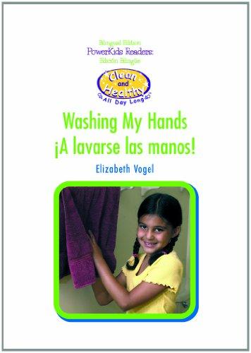 A Lavarse las Manos/Washing My Hands (Limpieza y Salud Todo el Dia) por Elizabeth Vogel