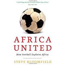 Africa United: How Football Explains Africa by Steve Bloomfield (17-Feb-2011) Paperback