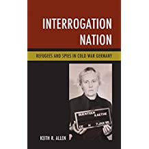 Interrogation Nation: Refugees and Spies in Cold War Germany