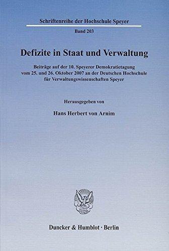 Defizite in Staat und Verwaltung.: Beiträge auf der 10. Speyerer Demokratietagung vom 25. und 26. Oktober 2007 an der Deutschen Hochschule für ... (Schriftenreihe der Hochschule Speyer)
