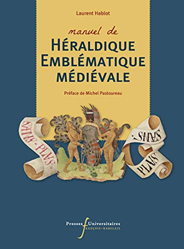 Manuel d'héraldique et d'emblématique médiévale: Des signes, une société, comprendre les emblèmes du moyen âge (xiie-xvie siècles par Laurent Hablot