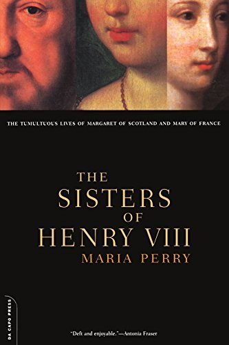 The Sisters Of Henry VIII: The Tumultuous Lives Of Margaret Of Scotland And Mary Of France by Maria Perry (2000-12-01)