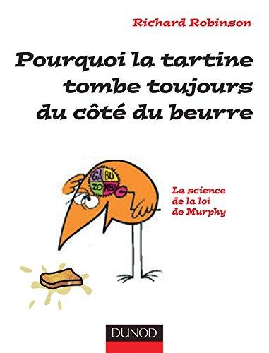 Pourquoi la tartine tombe toujours du côté du beurre : La Loi de Murphy expliquée à tous (Oh, les Sciences !) par Richard Robinson
