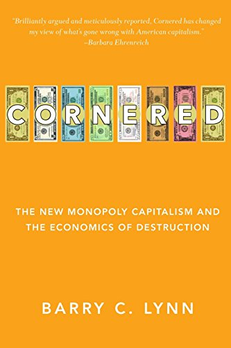 Cornered: The New Monopoly Capitalism and the Economics of Destruction