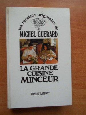 LES RECETTES ORIGINALES DE MICHEL GUERARD : LA GRANDE CUISINE MINCEUR