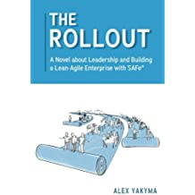The Rollout: A Novel about Leadership and Building a Lean-Agile Enterprise with SAFe®