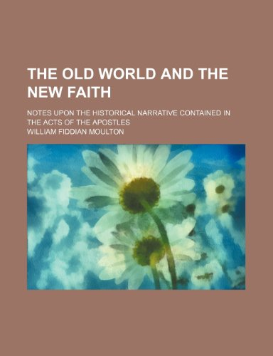 The old world and the new faith; notes upon the historical narrative contained in the Acts of the apostles