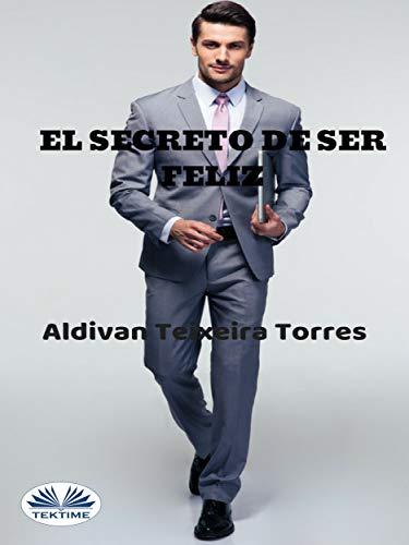 El Secreto De Ser Feliz por Aldivan Teixeira Torres