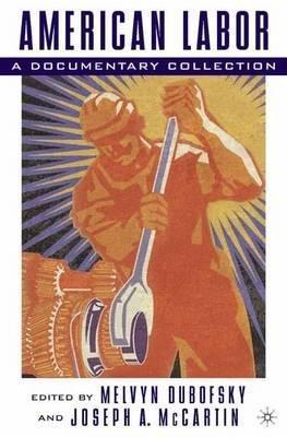 By Melvyn Dubofsky ; Melvyn Dubofsky ; Joseph Anthony McCartin ; Joseph A McCartin ; J McCartin ( Author ) [ American Labor: A Documentary History (2005) By Mar-2005 Hardcover