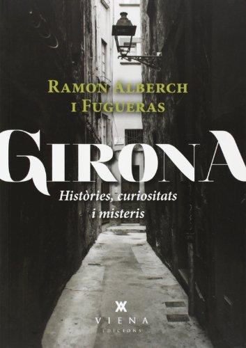 Girona. Històries, Curiositats I Misteris (Fora de col·lecció) por Ramon Alberch i Fugueras