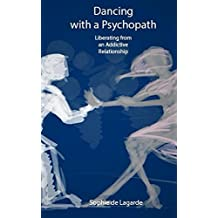 Dancing with a Psychopath: Awakening from a Relationship with a Psychopath