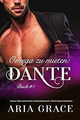 Omega zu mieten: Dante: Alpha Omega M-Preg Liebesroman ohne Formwandlung (English Edition)