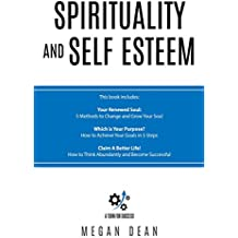 Spirituality and Self Esteem: 3 Manuscripts - You Renewed Soul, Which is Your Purpose, Claim A Better Life