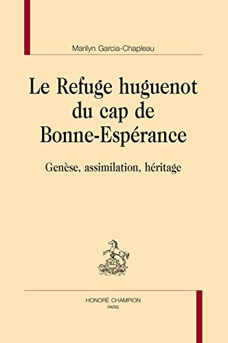 Le Refuge huguenot du cap de Bonne-Espérance : Genèse, assimilation, héritage