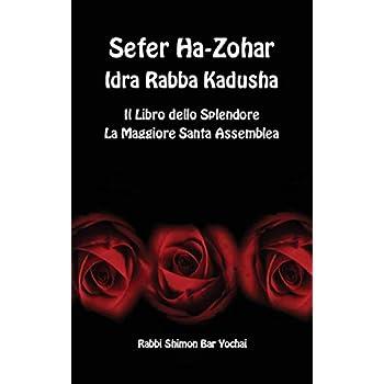 Sefer Ha-Zohar. Idra Rabba Kadusha. Il Libro Dello Splendore. La Maggiore Santa Assemblea. Ediz. Ebraica, Latina E Italiana