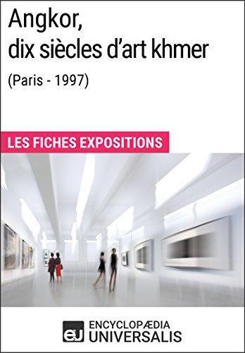 Angkor, dix siècles d'art khmer (Paris - 1997): Les Fiches Exposition d'Universalis por Encyclopaedia Universalis