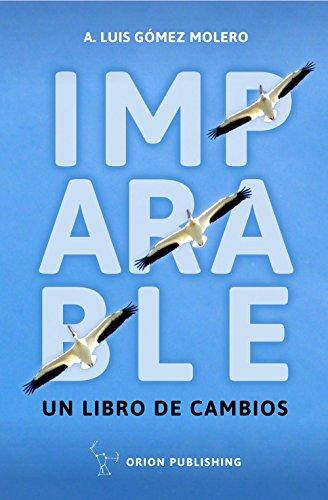 IMPARABLE: UN LIBRO DE CAMBIOS por A. LUIS GÓMEZ MOLERO