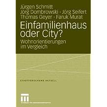 Einfamilienhaus oder City? Wohnorientierungen im Vergleich (Reihe Stadtforschung aktuell, Bd. 106) by Jürgen Schmitt (2006-02-13)