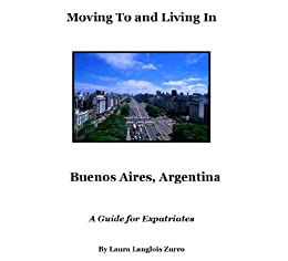 Moving to and Living in Buenos Aires, Argentina - A guide for Expats (English Edition) von [Zurro, Laura]