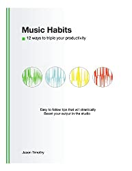 Music Habits: 12 ways to triple your music productivity (English Edition)