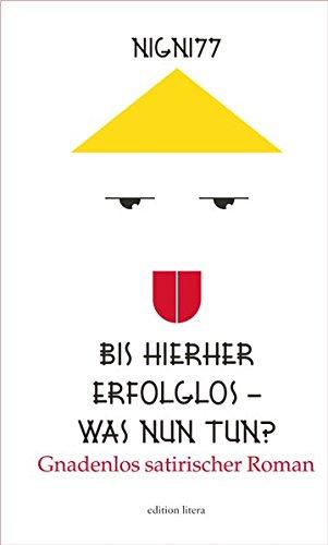 Bis hierher erfolglos - was nun tun?: Gnadenlos satirischer Roman (edition litera)