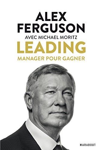 Leading : Manager pour gagner par Alex Ferguson, Michael Moritz