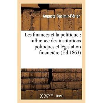Les finances et la politique: de l'influence des institutions politiques et de la législation financière sur la fortune publique