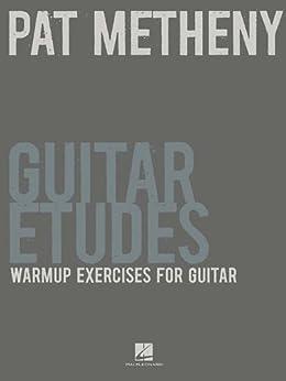 Pat Metheny Guitar Etudes: Warm-Up Exercises for Guitar par [Metheny, Pat]