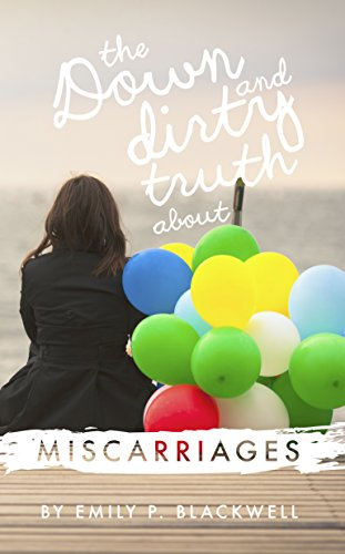 The Down and Dirty Truth about Miscarriages: On Letting Go of Control and Holding on to Hope