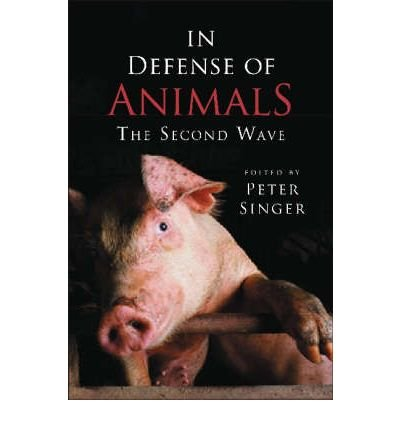 [( In Defense of Animals: The Second Wave )] [by: Peter Singer] [Sep-2005]