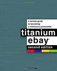 Titanium Ebay: A Tactical Guide to Becoming a Millionaire Powerseller