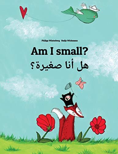 Am I small? Hl ana sghyrh?: Children's Picture Book English-Arabic (Dual Language/Bilingual Edition) por Philipp Winterberg