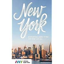 New York Reiseführer: Entdecke New York wie ein Local! Inkl. Insider-Tipps 2019, Subway-Karte, Events & Touren und kostenloser App