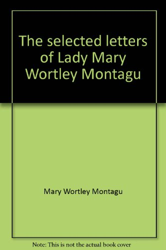 The selected letters of Lady Mary Wortley Montagu