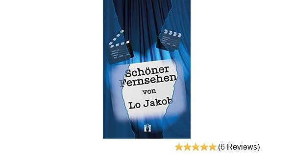 Schöner Fernsehen eBook: Lo Jakob: Amazon.de: Kindle-Shop