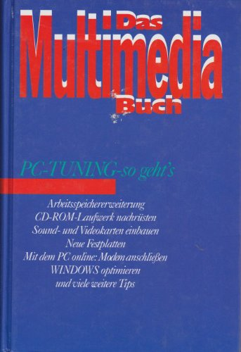Das MULTIMEDIA Buch. PC-Tuning-so geht's. Arbeitspeichererweiterung, CD-ROM-Laufwerk nachrüsten, Sound- und Video-Karten einbauen, Neue Festplatten, Mit dem PC online: Modem anschließen, WINDOWS optimieren, und viele weitere Tips