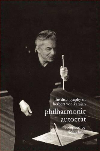 Discography of Herbert Von Karajan. Philharmonic Autocrat 1. [Third Edition]. [2000]. (v. 1) by John Hunt (2009-07-25)